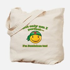 Not only am I perfect I'm Dominican too! Tote Bag