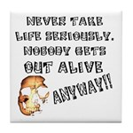 Never Take Life Seriously Tile Coaster