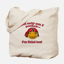 Not only am i perfect I'm Trini too! Tote Bag