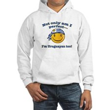 Not only am I perfect I'm uruguayan too! Hoodie