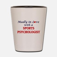 Madly in love with a Sports Psychologis Shot Glass