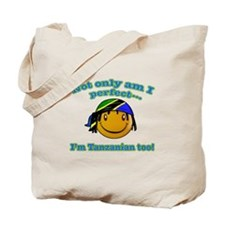Not only am I perfect i'm tanzanian too! Tote Bag