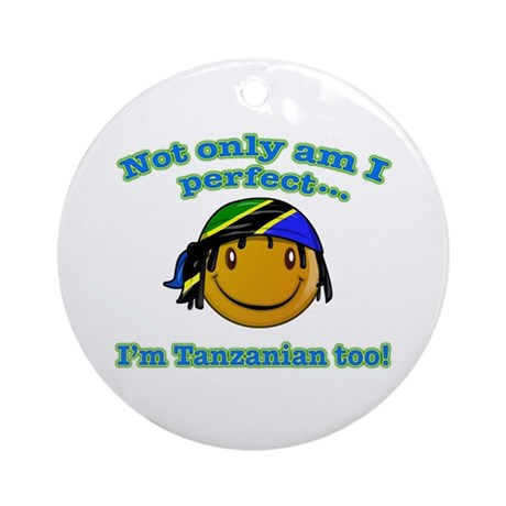 Not only am I perfect i'm tanzanian too! Ornament