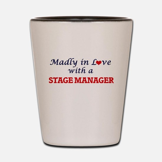 Madly in love with a Stage Manager Shot Glass