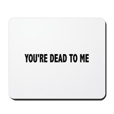 You're dead to me (Colbert) Mousepad