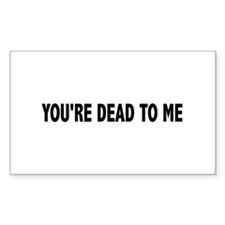 You're dead to me (Colbert) Rectangle Decal