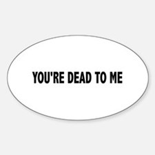 You're dead to me (Colbert) Oval Decal