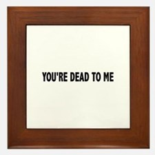 You're dead to me (Colbert) Framed Tile