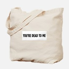 You're dead to me (Colbert) Tote Bag