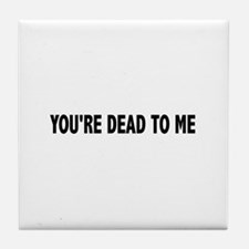 You're dead to me (Colbert) Tile Coaster