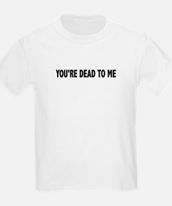 You're dead to me (Colbert) T-Shirt
