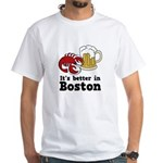 Better in Boston White T-Shirt