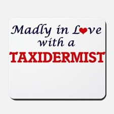 Madly in love with a Taxidermist Mousepad
