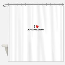 I Love AUCTIONEERING Shower Curtain