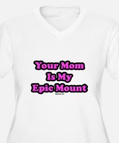 Your Mom Is My Epic Mount T-Shirt