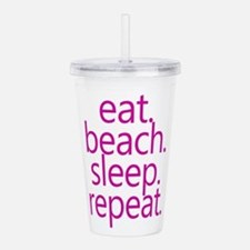 eat beach sleep repeat Acrylic Double-wall Tumbler
