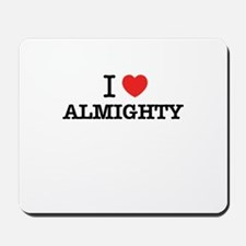 I Love ALMIGHTY Mousepad