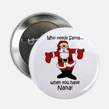"Who needs Santa 2.25"" Button"