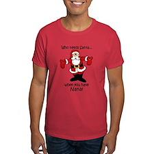 Who needs Santa T-Shirt