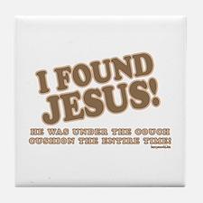 I Found Jesus Tile Coaster