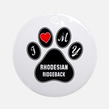 I love my Rhodesian Ridgeback Dog Round Ornament