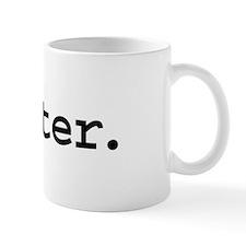 writer. Small Mugs