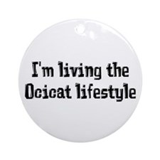 I'm living the Ocicat lifestyle Ornament (Round)