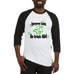 Everyone loves an Irish Girl Baseball Jersey