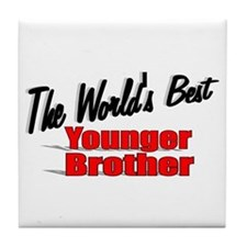 """The World's Best Younger Brother"" Tile Coaster"