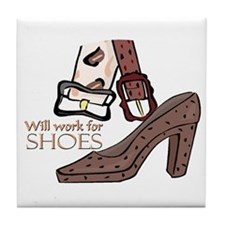 Will work for shoes forever Tile Coaster