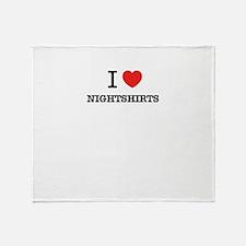 I Love NIGHTSHIRTS Throw Blanket