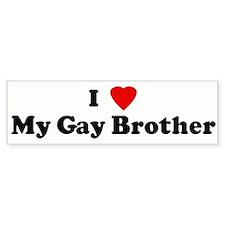 I Love My Gay Brother Bumper Bumper Sticker