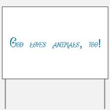 God Loves Animals, Too! Yard Sign