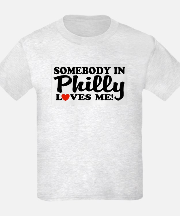 Somebody in Philly Loves Me T-Shirt
