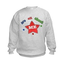 Its all about me! Sweatshirt