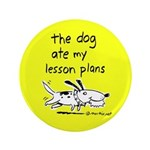 "dog ate my lesson plans -- 3.5"" Button"