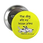 "dog ate my lesson plans -- 2.25"" Button"
