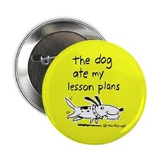 """dog ate my lesson plans -- 2.25"""" Button"""