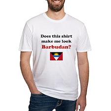 Make Me Look Barbudan Shirt