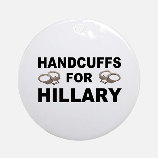 Handcuffs for Hillary! Round Ornament