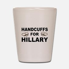 Handcuffs for Hillary! Shot Glass