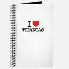 I Love TITANIAS Journal