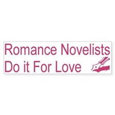 Romance Novelists Do it For Love Bumper Bumper Sticker