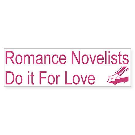 Romance Novelists Do it For Love Bumper Sticker