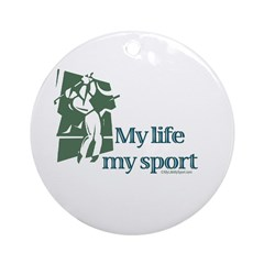 MY LIFE MY SPORT Ornament (Round)