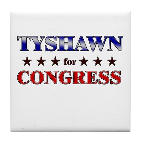 TYSHAWN for congress Tile Coaster
