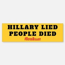 Hillary Lied, People Died - Never Bumper Bumper Bumper Sticker