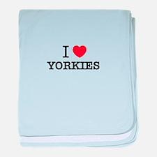 I Love YORKIES baby blanket