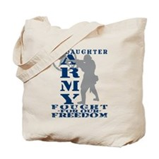 Dghtr Fought Freedom - ARMY  Tote Bag