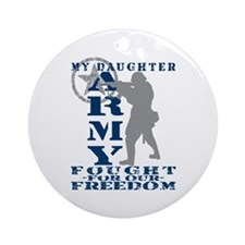 Dghtr Fought Freedom - ARMY  Ornament (Round)